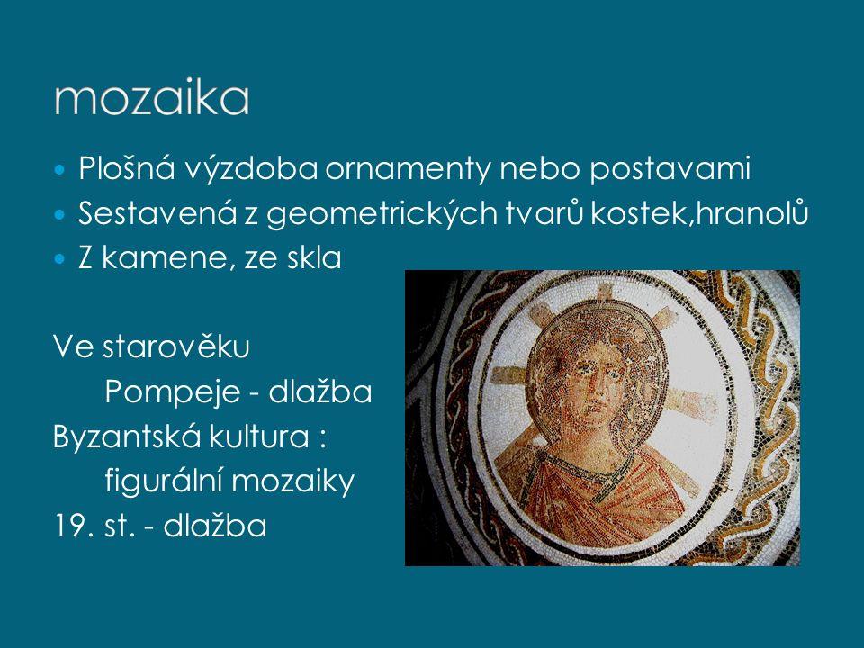 Plošná výzdoba ornamenty nebo postavami Sestavená z geometrických tvarů kostek,hranolů Z kamene, ze skla Ve starověku Pompeje - dlažba Byzantská kultu