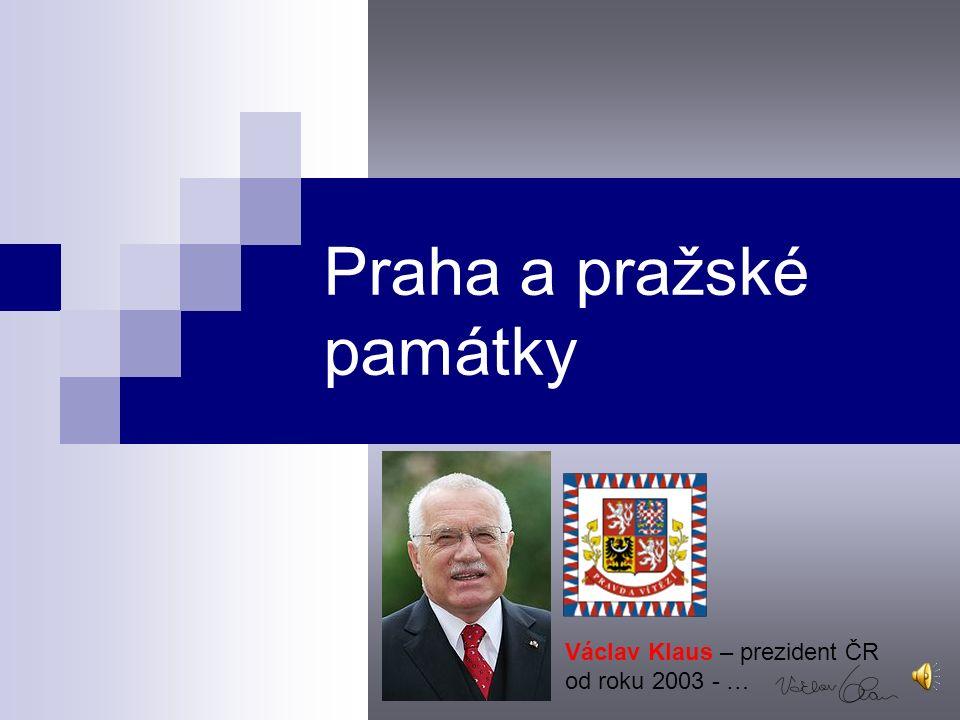Praha a pražské památky Václav Klaus – prezident ČR od roku 2003 - …