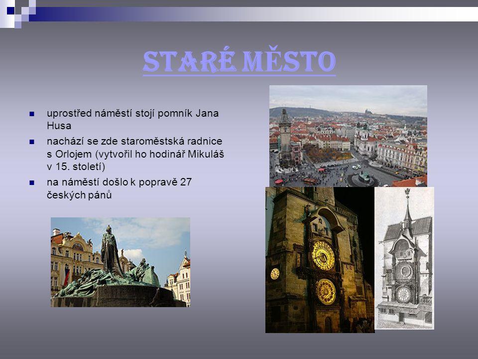 STARÉ M Ě STO uprostřed náměstí stojí pomník Jana Husa nachází se zde staroměstská radnice s Orlojem (vytvořil ho hodinář Mikuláš v 15.