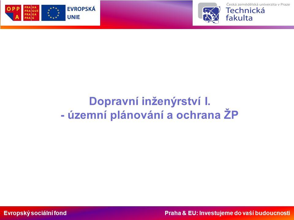 Evropský sociální fond Praha & EU: Investujeme do vaší budoucnosti Dopravní inženýrství I. - územní plánování a ochrana ŽP