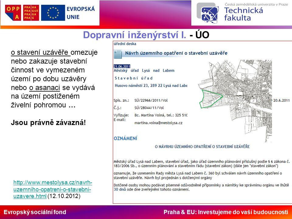 Evropský sociální fond Praha & EU: Investujeme do vaší budoucnosti Dopravní inženýrství I. - ÚO http://www.mestolysa.cz/navrh- uzemniho-opatreni-o-sta