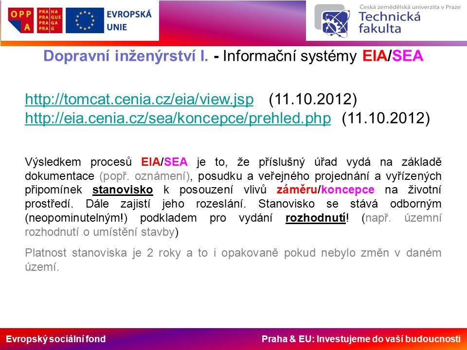 Evropský sociální fond Praha & EU: Investujeme do vaší budoucnosti Dopravní inženýrství I. - Informační systémy EIA/SEA http://tomcat.cenia.cz/eia/vie