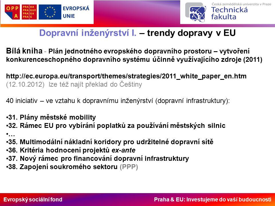 Evropský sociální fond Praha & EU: Investujeme do vaší budoucnosti Dopravní inženýrství I. – trendy dopravy v EU Bílá kniha - Plán jednotného evropské