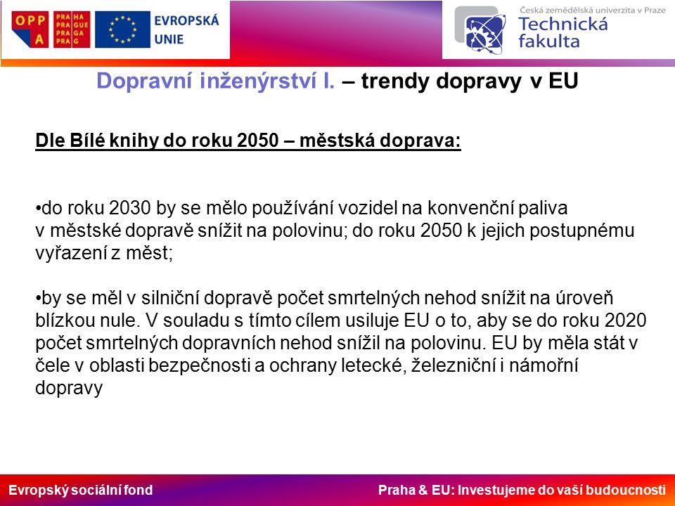 Evropský sociální fond Praha & EU: Investujeme do vaší budoucnosti Dopravní inženýrství I. – trendy dopravy v EU Dle Bílé knihy do roku 2050 – městská