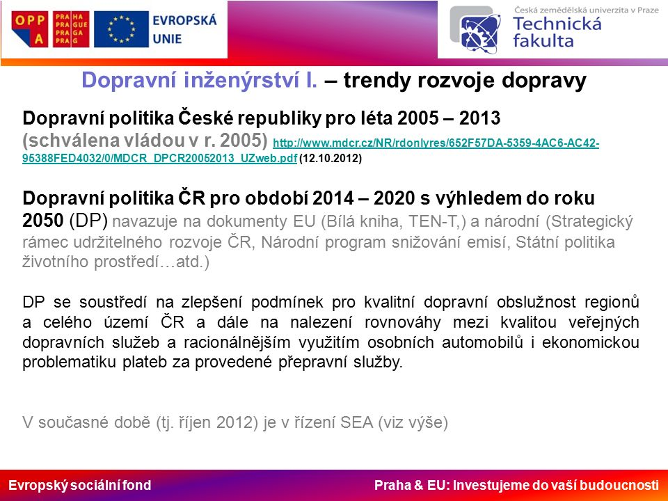 Evropský sociální fond Praha & EU: Investujeme do vaší budoucnosti Dopravní inženýrství I. – trendy rozvoje dopravy Dopravní politika České republiky