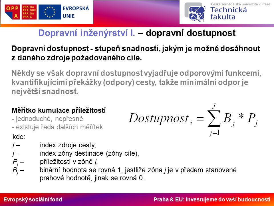Evropský sociální fond Praha & EU: Investujeme do vaší budoucnosti Dopravní inženýrství I. – dopravní dostupnost Dopravní dostupnost - stupeň snadnost