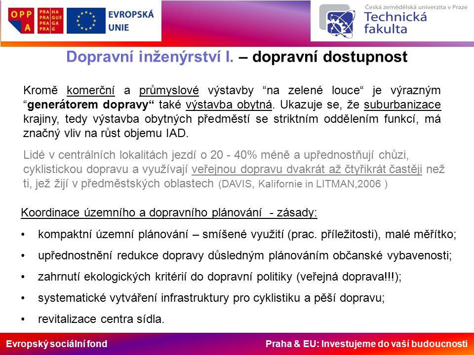 Evropský sociální fond Praha & EU: Investujeme do vaší budoucnosti Dopravní inženýrství I. – dopravní dostupnost Kromě komerční a průmyslové výstavby