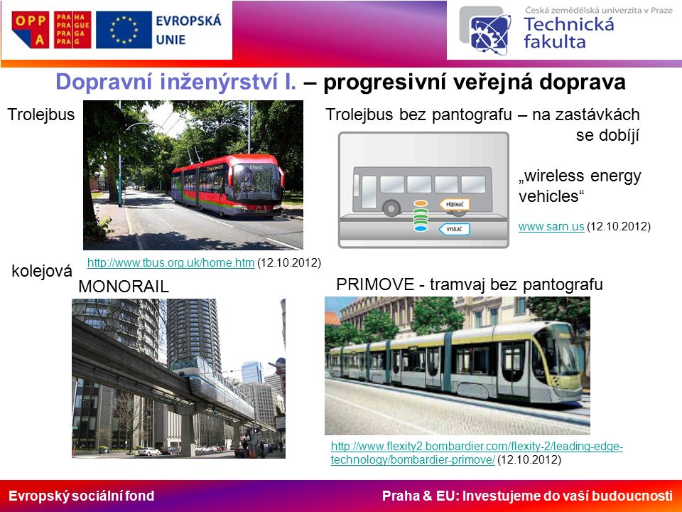 Evropský sociální fond Praha & EU: Investujeme do vaší budoucnosti Dopravní inženýrství I. – progresivní veřejná doprava PRIMOVE - tramvaj bez pantogr