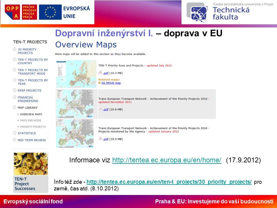 Evropský sociální fond Praha & EU: Investujeme do vaší budoucnosti Dopravní inženýrství I. – doprava v EU Informace viz http://tentea.ec.europa.eu/en/