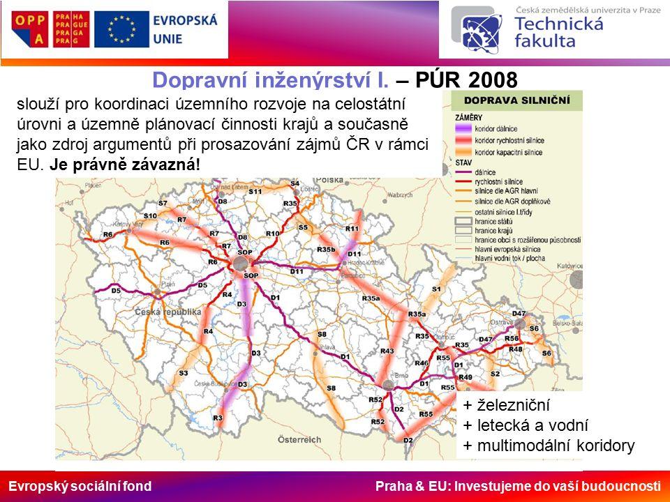 Evropský sociální fond Praha & EU: Investujeme do vaší budoucnosti Dopravní inženýrství I. – PÚR 2008 + železniční + letecká a vodní + multimodální ko