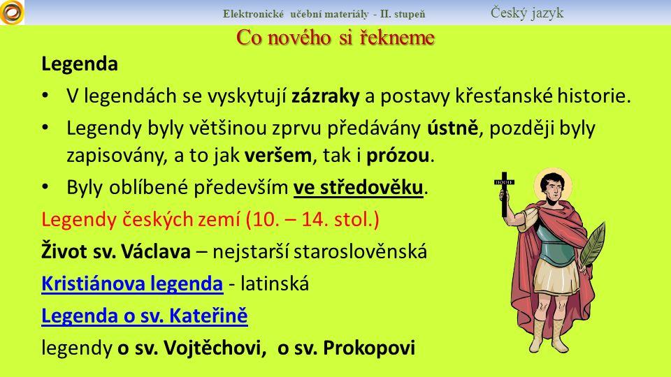 Elektronické učební materiály - II. stupeň Český jazyk Co nového si řekneme Legenda V legendách se vyskytují zázraky a postavy křesťanské historie. Le