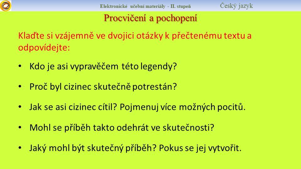 Procvičení a pochopení Elektronické učební materiály - II. stupeň Český jazyk Klaďte si vzájemně ve dvojici otázky k přečtenému textu a odpovídejte: K