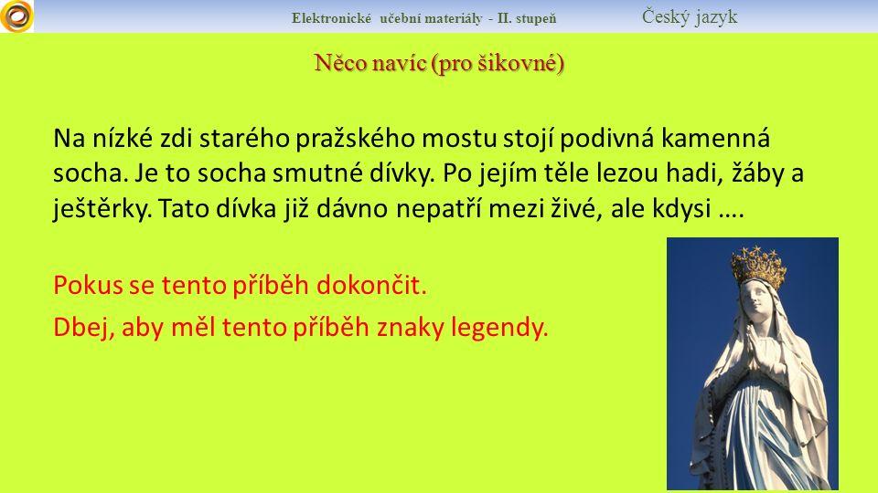 Něco navíc (pro šikovné) Elektronické učební materiály - II. stupeň Český jazyk Na nízké zdi starého pražského mostu stojí podivná kamenná socha. Je t