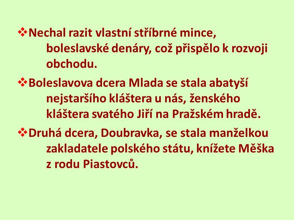  Nechal razit vlastní stříbrné mince, boleslavské denáry, což přispělo k rozvoji obchodu.