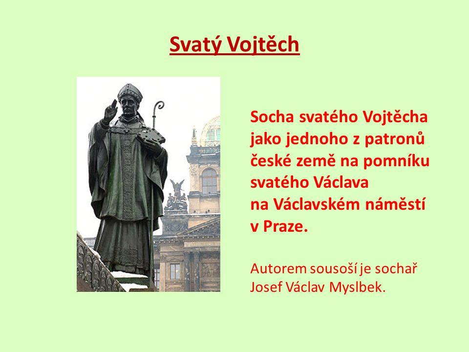 Svatý Vojtěch Socha svatého Vojtěcha jako jednoho z patronů české země na pomníku svatého Václava na Václavském náměstí v Praze.