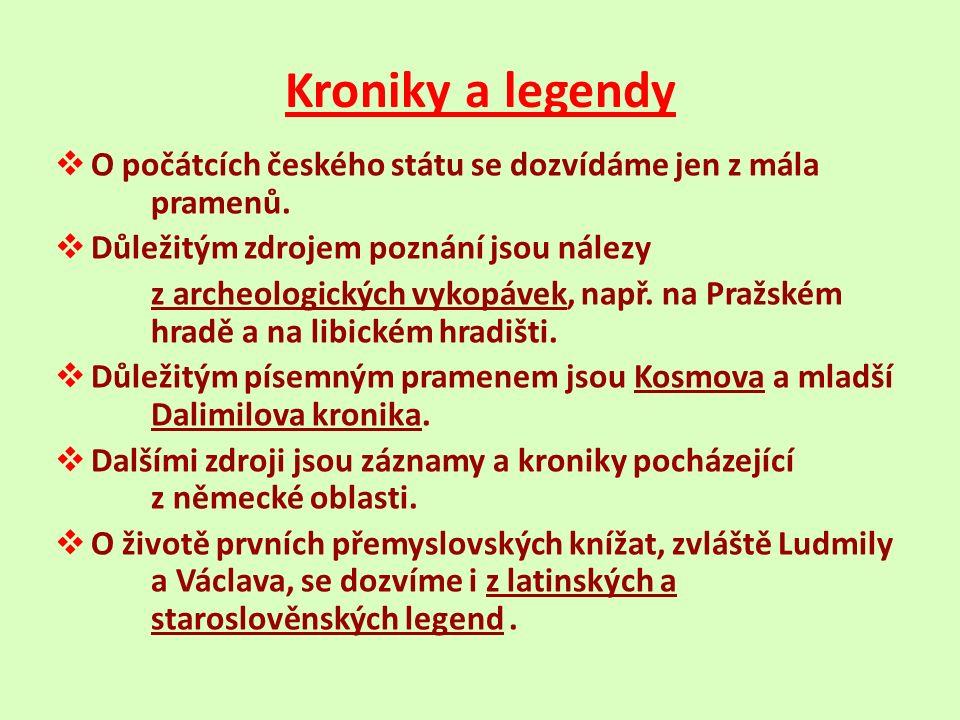 Kroniky a legendy  O počátcích českého státu se dozvídáme jen z mála pramenů.
