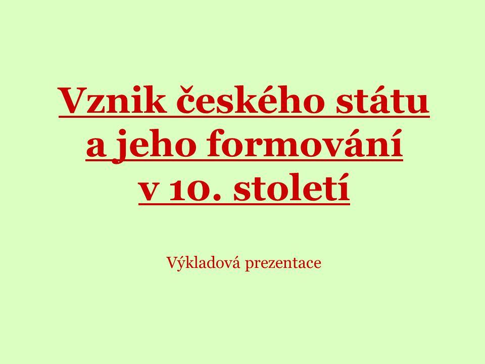 Vznik českého státu a jeho formování v 10. století Výkladová prezentace