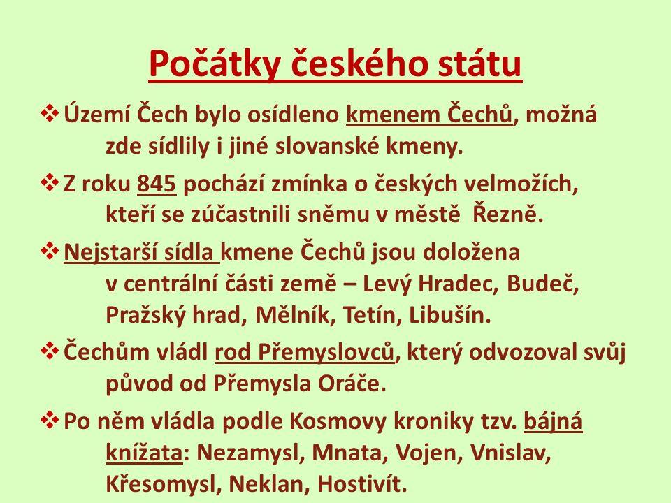 Počátky českého státu  Území Čech bylo osídleno kmenem Čechů, možná zde sídlily i jiné slovanské kmeny.