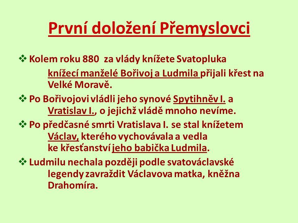 První doložení Přemyslovci  Kolem roku 880 za vlády knížete Svatopluka knížecí manželé Bořivoj a Ludmila přijali křest na Velké Moravě.