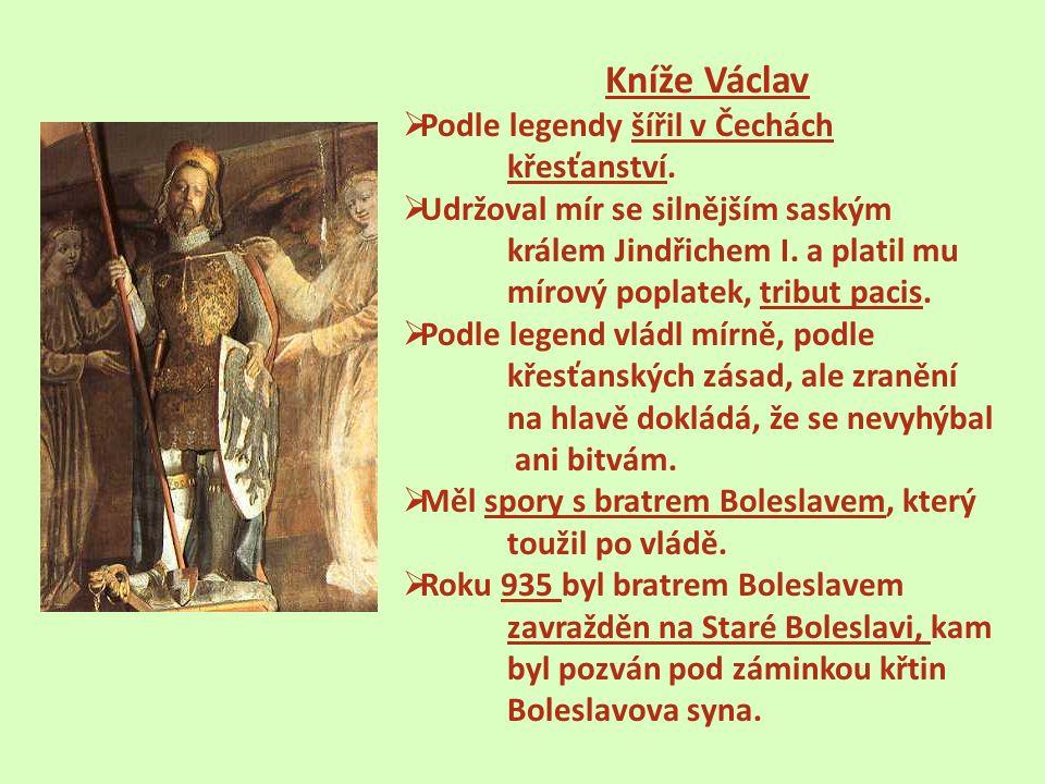 Kníže Václav  Podle legendy šířil v Čechách křesťanství.