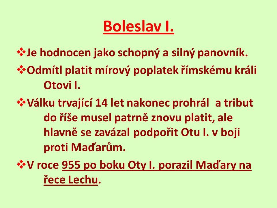Boleslav I.  Je hodnocen jako schopný a silný panovník.