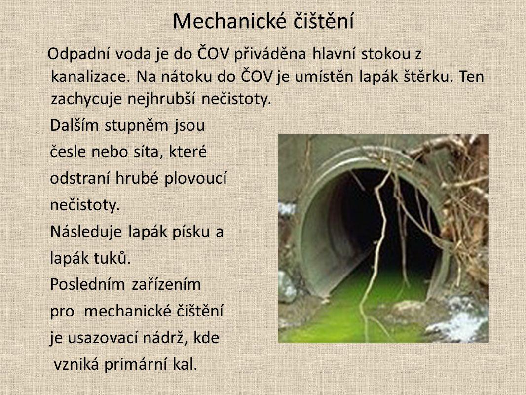 Mechanické čištění Odpadní voda je do ČOV přiváděna hlavní stokou z kanalizace.