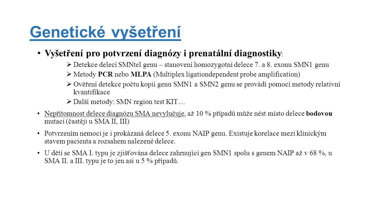 Genetické vyšetření Vyšetření pro potvrzení diagnózy i prenatální diagnostiky :  Detekce delecí SMNtel genu – stanovení homozygotní delece 7. a 8. ex