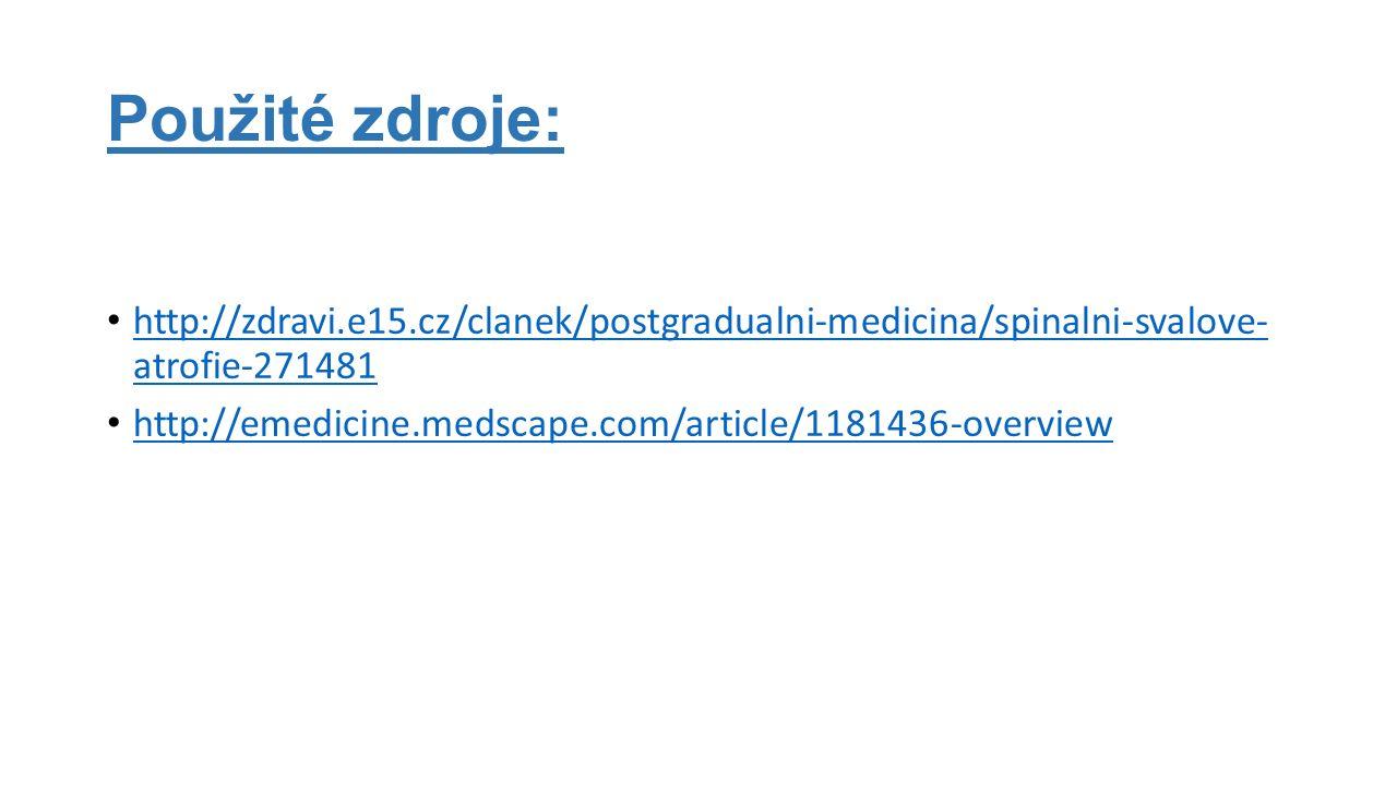 Použité zdroje: http://zdravi.e15.cz/clanek/postgradualni-medicina/spinalni-svalove- atrofie-271481 http://zdravi.e15.cz/clanek/postgradualni-medicina/spinalni-svalove- atrofie-271481 http://emedicine.medscape.com/article/1181436-overview