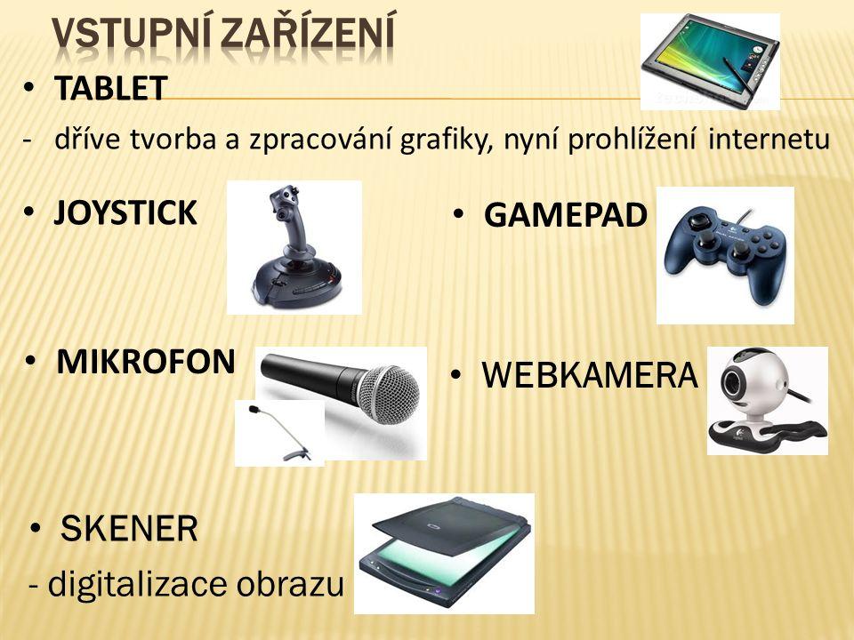 TABLET -dříve tvorba a zpracování grafiky, nyní prohlížení internetu JOYSTICK GAMEPAD MIKROFON WEBKAMERA SKENER - digitalizace obrazu