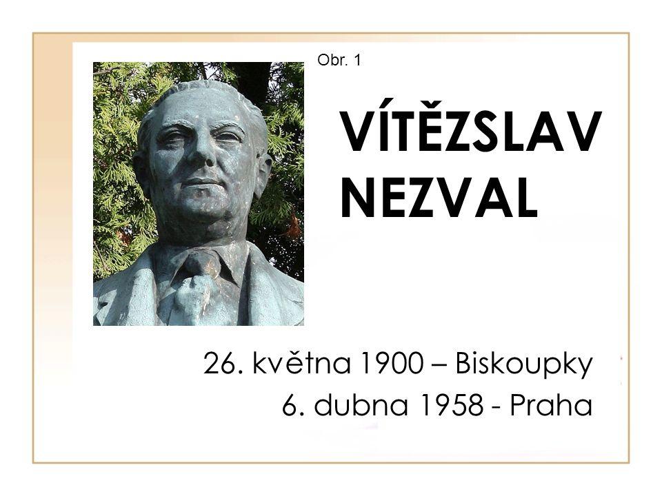 VÍTĚZSLAV NEZVAL Obr. 1 26. května 1900 – Biskoupky 6. dubna 1958 - Praha