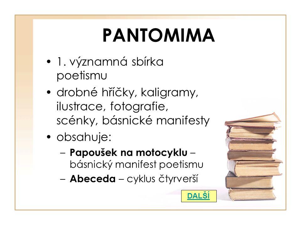 PANTOMIMA 1. významná sbírka poetismu drobné hříčky, kaligramy, ilustrace, fotografie, scénky, básnické manifesty obsahuje: – Papoušek na motocyklu –
