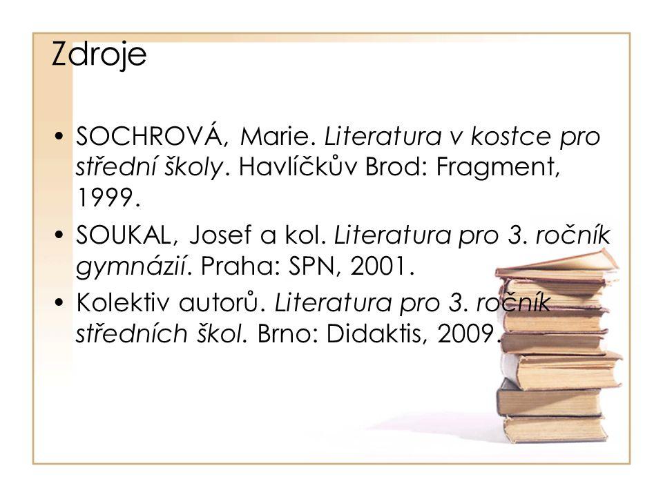 Zdroje SOCHROVÁ, Marie. Literatura v kostce pro střední školy.