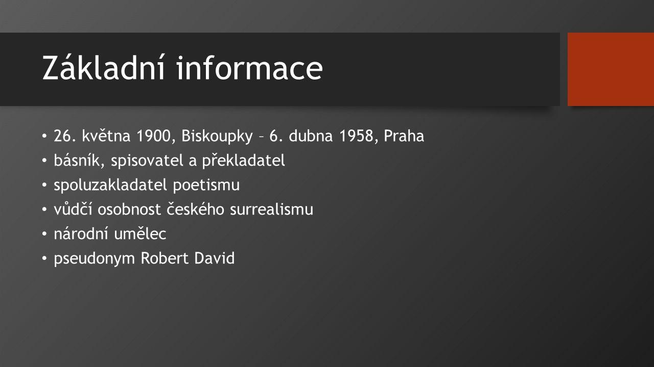 Základní informace 26. května 1900, Biskoupky – 6. dubna 1958, Praha básník, spisovatel a překladatel spoluzakladatel poetismu vůdčí osobnost českého