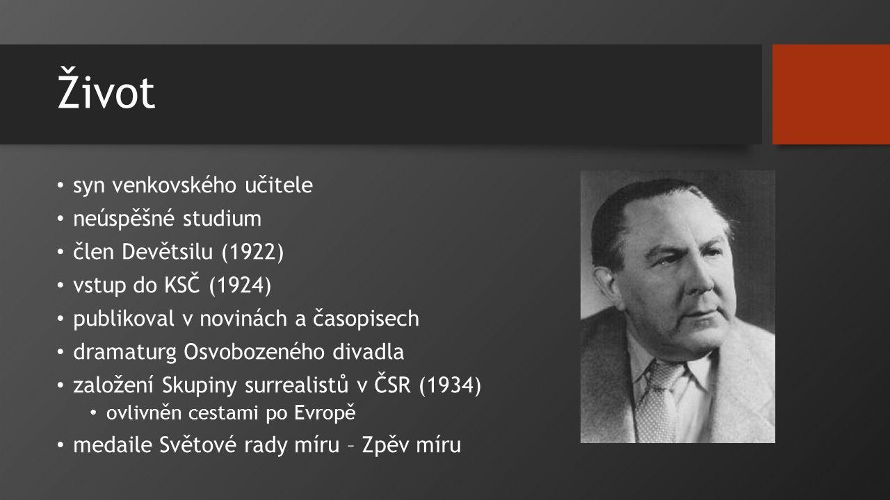 Život syn venkovského učitele neúspěšné studium člen Devětsilu (1922) vstup do KSČ (1924) publikoval v novinách a časopisech dramaturg Osvobozeného di