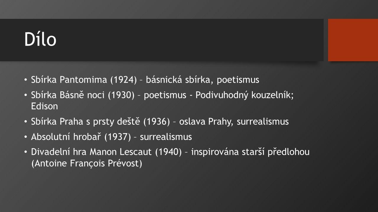 Dílo Sbírka Pantomima (1924) – básnická sbírka, poetismus Sbírka Básně noci (1930) – poetismus - Podivuhodný kouzelník; Edison Sbírka Praha s prsty de