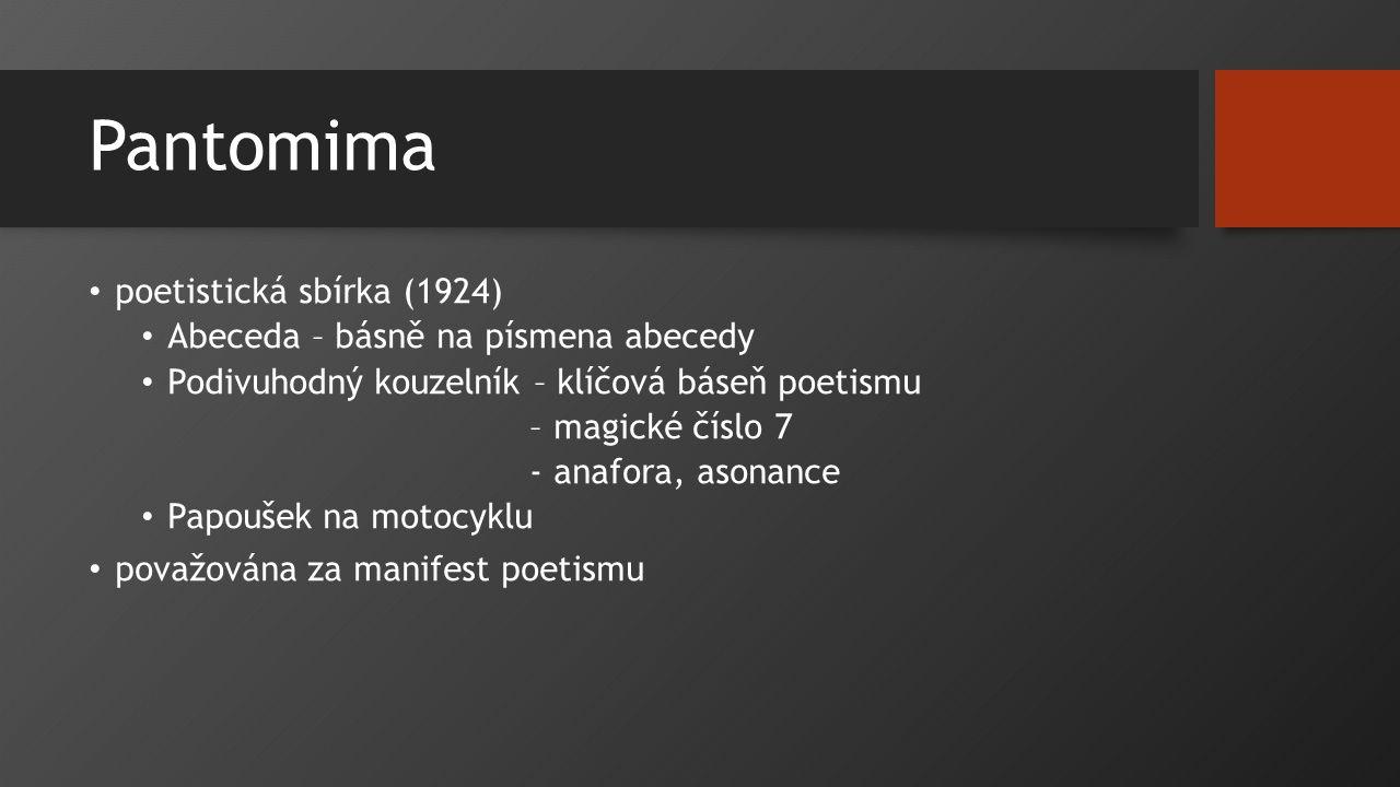 Pantomima poetistická sbírka (1924) Abeceda – básně na písmena abecedy Podivuhodný kouzelník – klíčová báseň poetismu – magické číslo 7 - anafora, aso