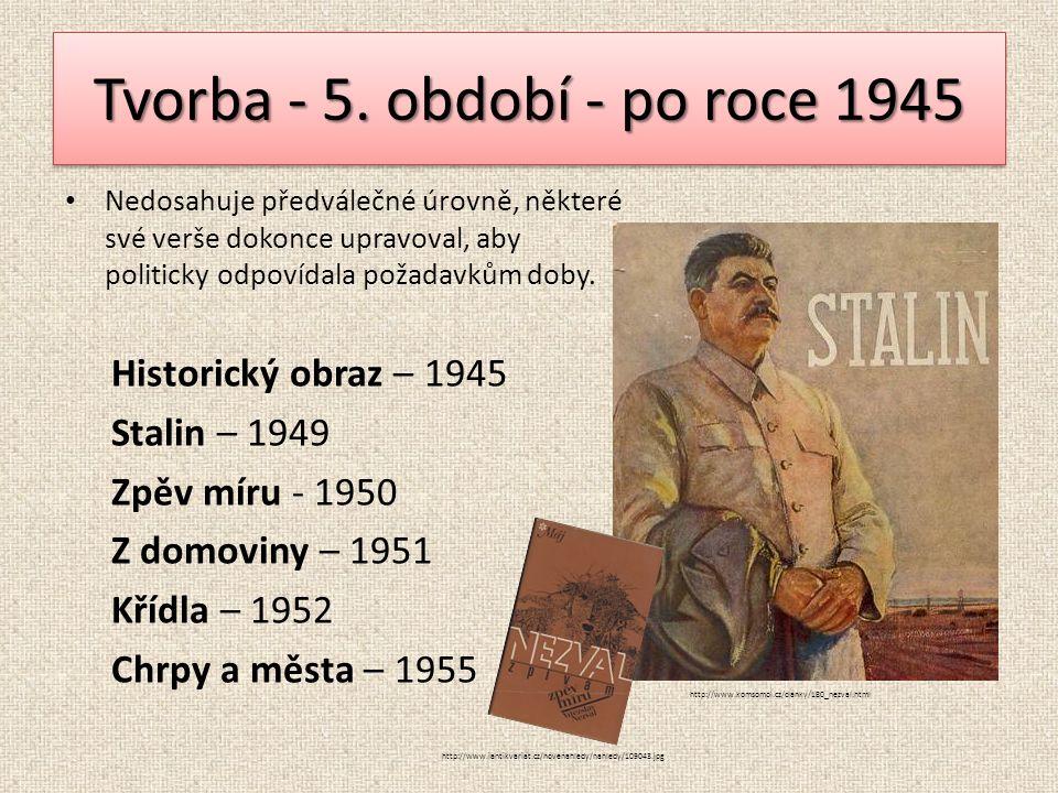 Tvorba - 5. období - po roce 1945 Nedosahuje předválečné úrovně, některé své verše dokonce upravoval, aby politicky odpovídala požadavkům doby. Histor