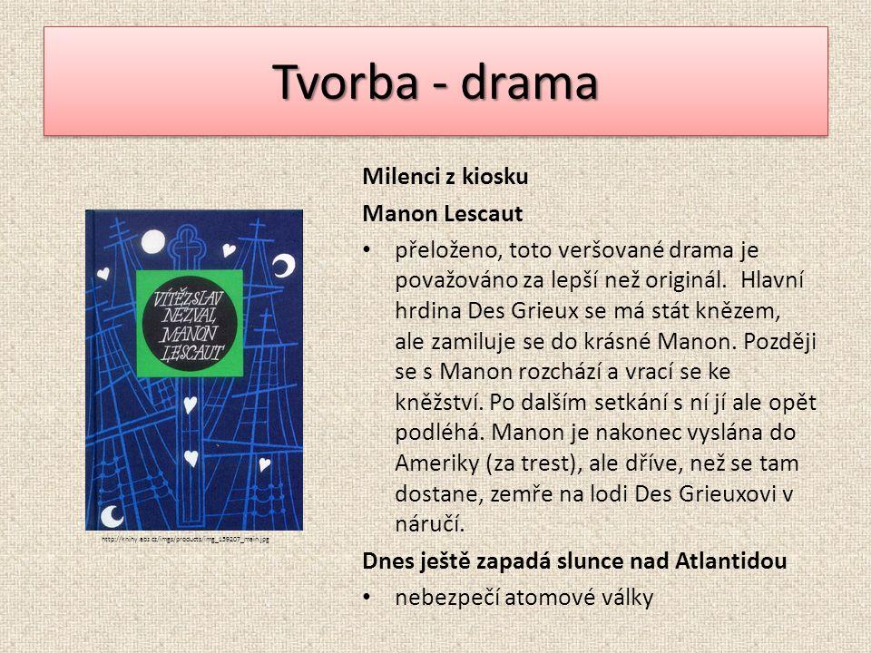 Tvorba - drama Milenci z kiosku Manon Lescaut přeloženo, toto veršované drama je považováno za lepší než originál. Hlavní hrdina Des Grieux se má stát