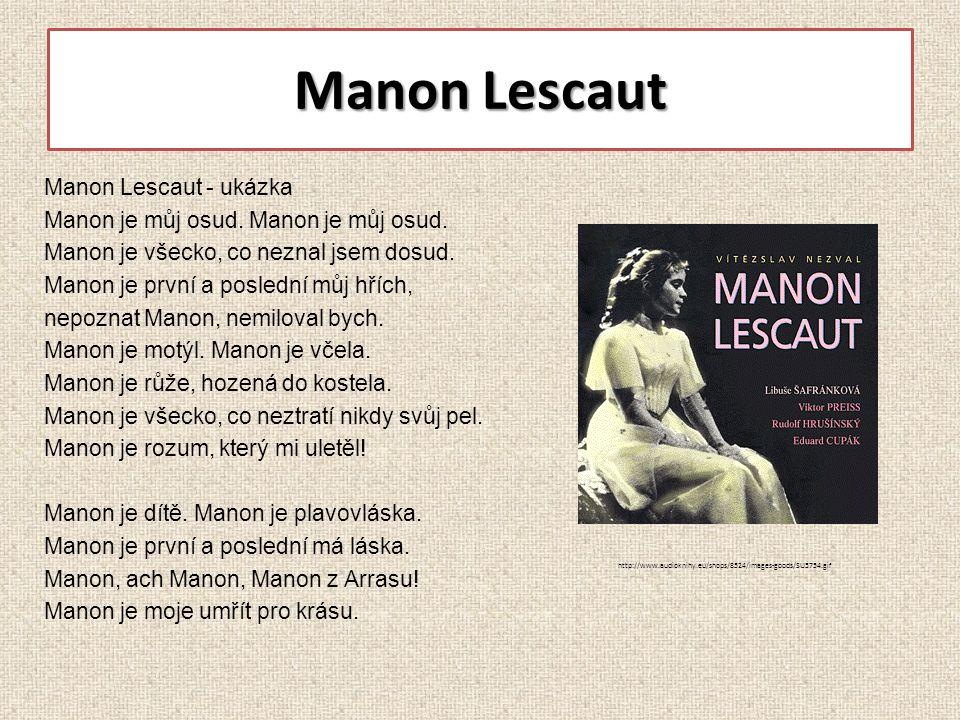 Manon Lescaut Manon Lescaut - ukázka Manon je můj osud. Manon je všecko, co neznal jsem dosud. Manon je první a poslední můj hřích, nepoznat Manon, ne