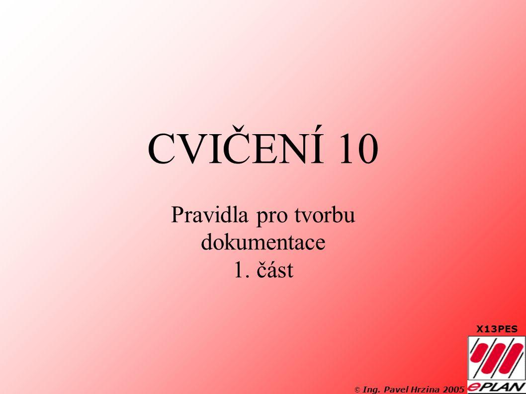 © Ing. Pavel Hrzina 2005 X13PES CVIČENÍ 10 Pravidla pro tvorbu dokumentace 1. část