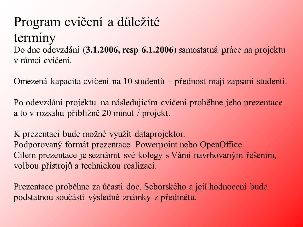 Program cvičení a důležité termíny Do dne odevzdání (3.1.2006, resp 6.1.2006) samostatná práce na projektu v rámci cvičení.