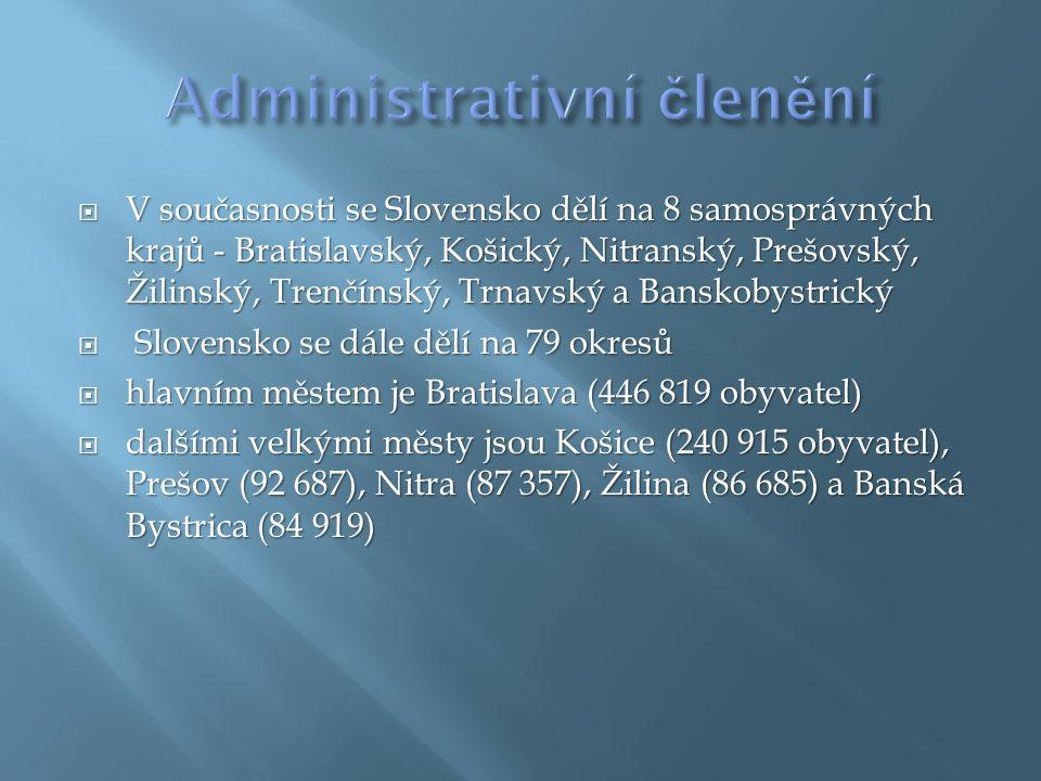  V současnosti se Slovensko dělí na 8 samosprávných krajů - Bratislavský, Košický, Nitranský, Prešovský, Žilinský, Trenčínský, Trnavský a Banskobystrický  Slovensko se dále dělí na 79 okresů  hlavním městem je Bratislava (446 819 obyvatel)  dalšími velkými městy jsou Košice (240 915 obyvatel), Prešov (92 687), Nitra (87 357), Žilina (86 685) a Banská Bystrica (84 919)