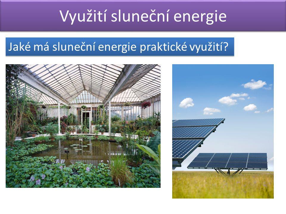 Využití sluneční energie Jaké má sluneční energie praktické využití