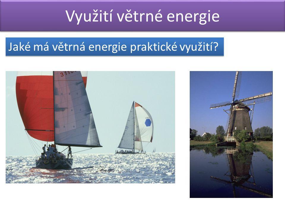 Využití větrné energie Jaké má větrná energie praktické využití