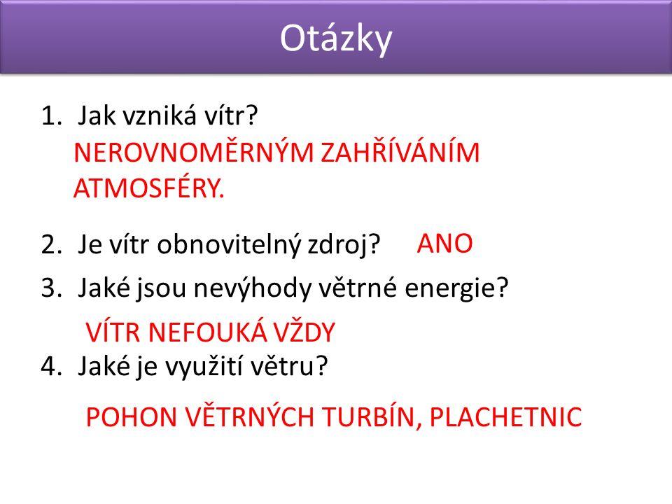 1.Jak vzniká vítr. 2.Je vítr obnovitelný zdroj. 3.Jaké jsou nevýhody větrné energie.