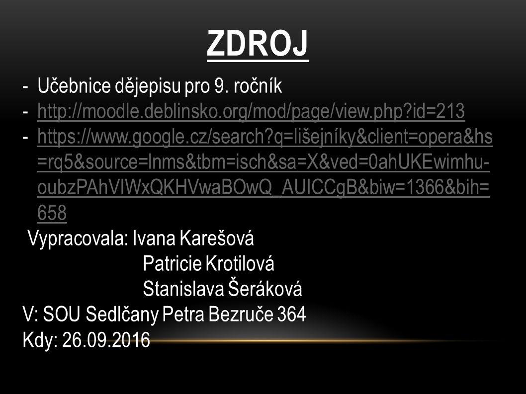 ZDROJ -Učebnice dějepisu pro 9. ročník -http://moodle.deblinsko.org/mod/page/view.php?id=213http://moodle.deblinsko.org/mod/page/view.php?id=213 -http