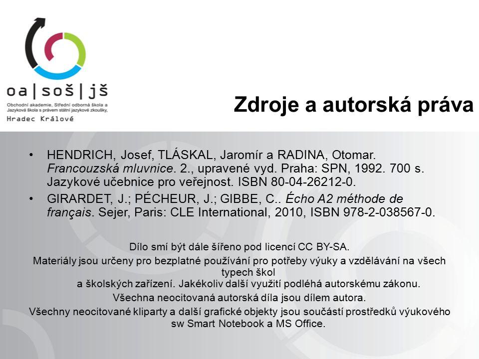 Zdroje a autorská práva HENDRICH, Josef, TLÁSKAL, Jaromír a RADINA, Otomar. Francouzská mluvnice. 2., upravené vyd. Praha: SPN, 1992. 700 s. Jazykové