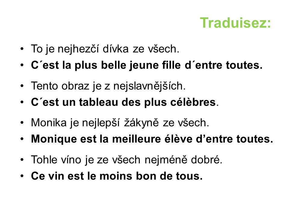 Traduisez: To je nejzábavnější věc na světě.C´est la chose la plus amusante du monde.
