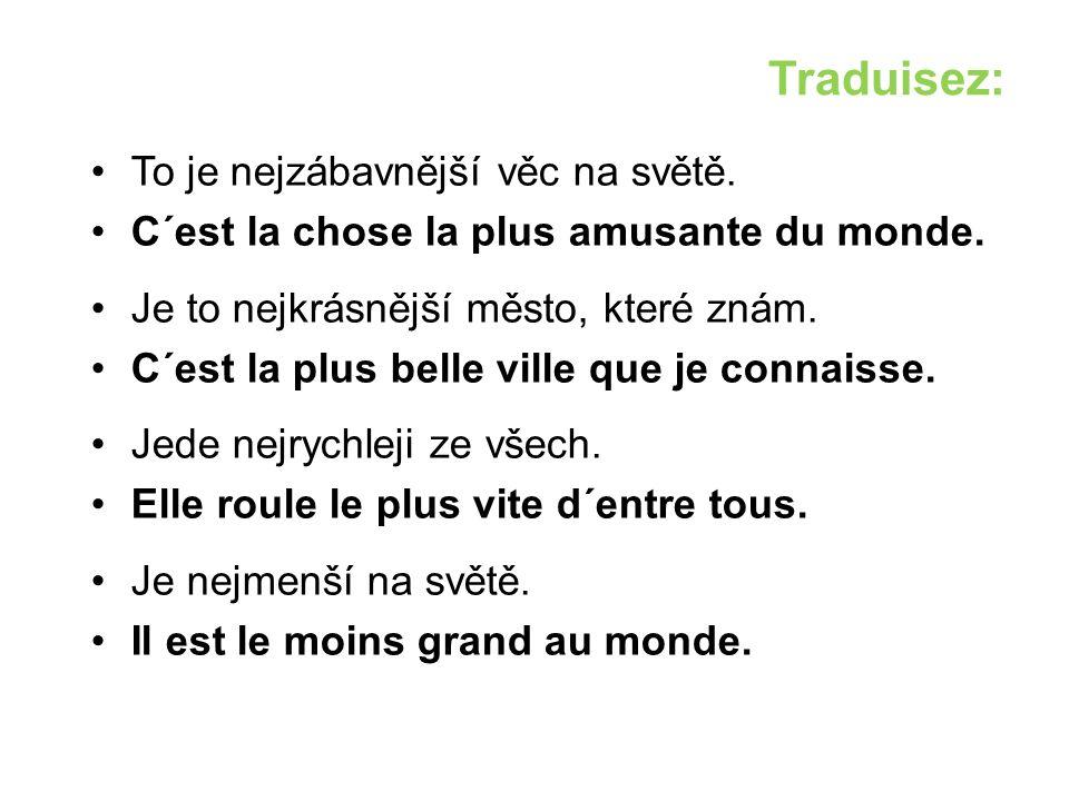 Traduisez: To je nejzábavnější věc na světě. C´est la chose la plus amusante du monde.
