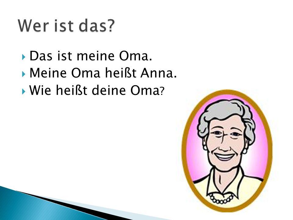  Das ist meine Oma.  Meine Oma heißt Anna.  Wie heißt deine Oma ?